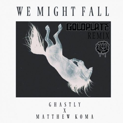 We Might Fall Goldplate remix