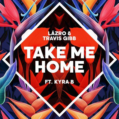 läzro & Travis Gibb ft. Kyra B - Take Me Home