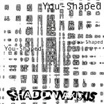 You-Shaped by ShadowAxis