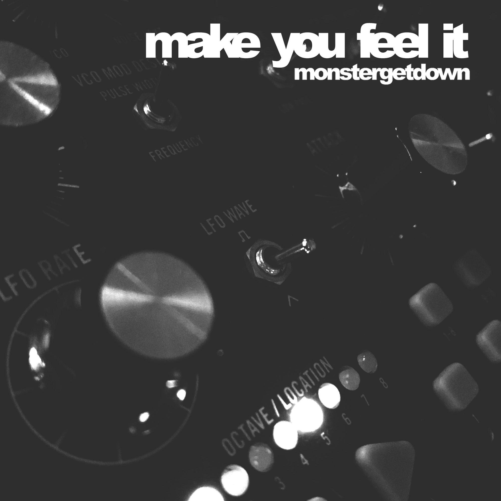 monstergetdown make you feel it ep