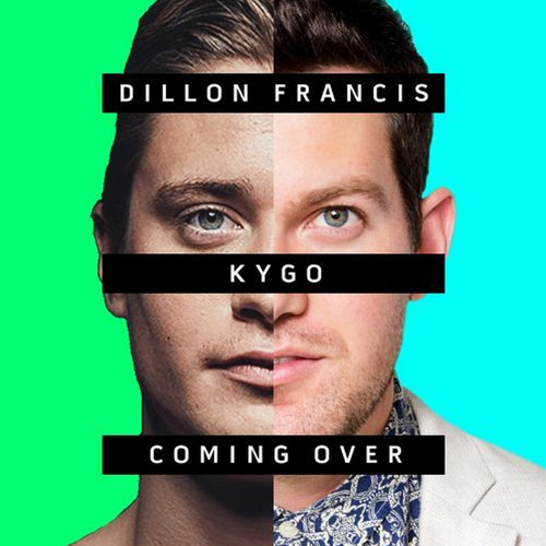 Dillon Francis Kygo Coming Over