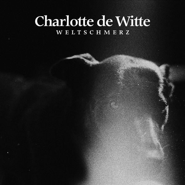 Charlotte de Witte - Weltschmerz
