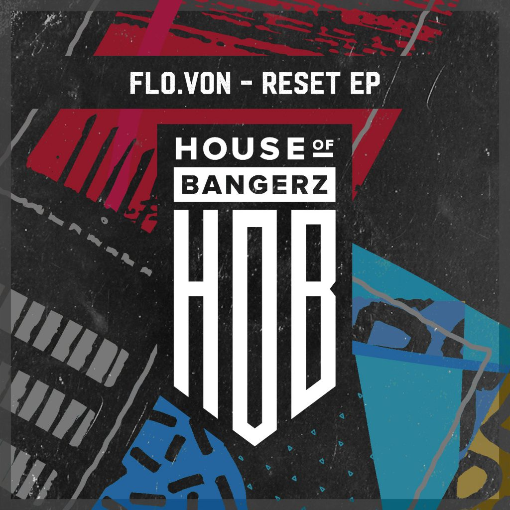 Flo.Von Reset EP House of Bangerz