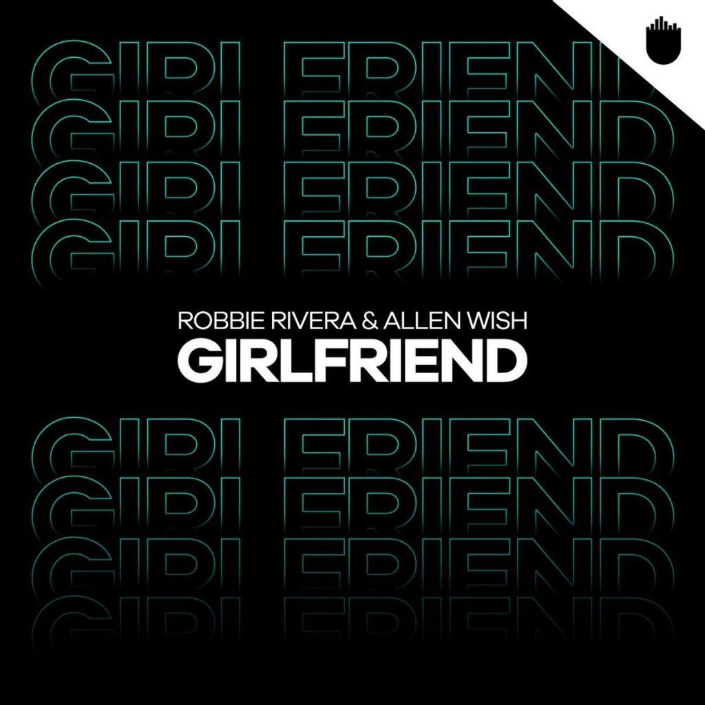 Robbie Rivera & Allen Wish Girlfriend Remix