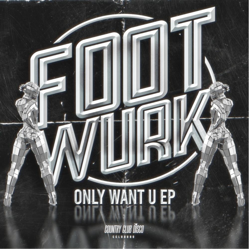 FOOTWURK - Only Want U