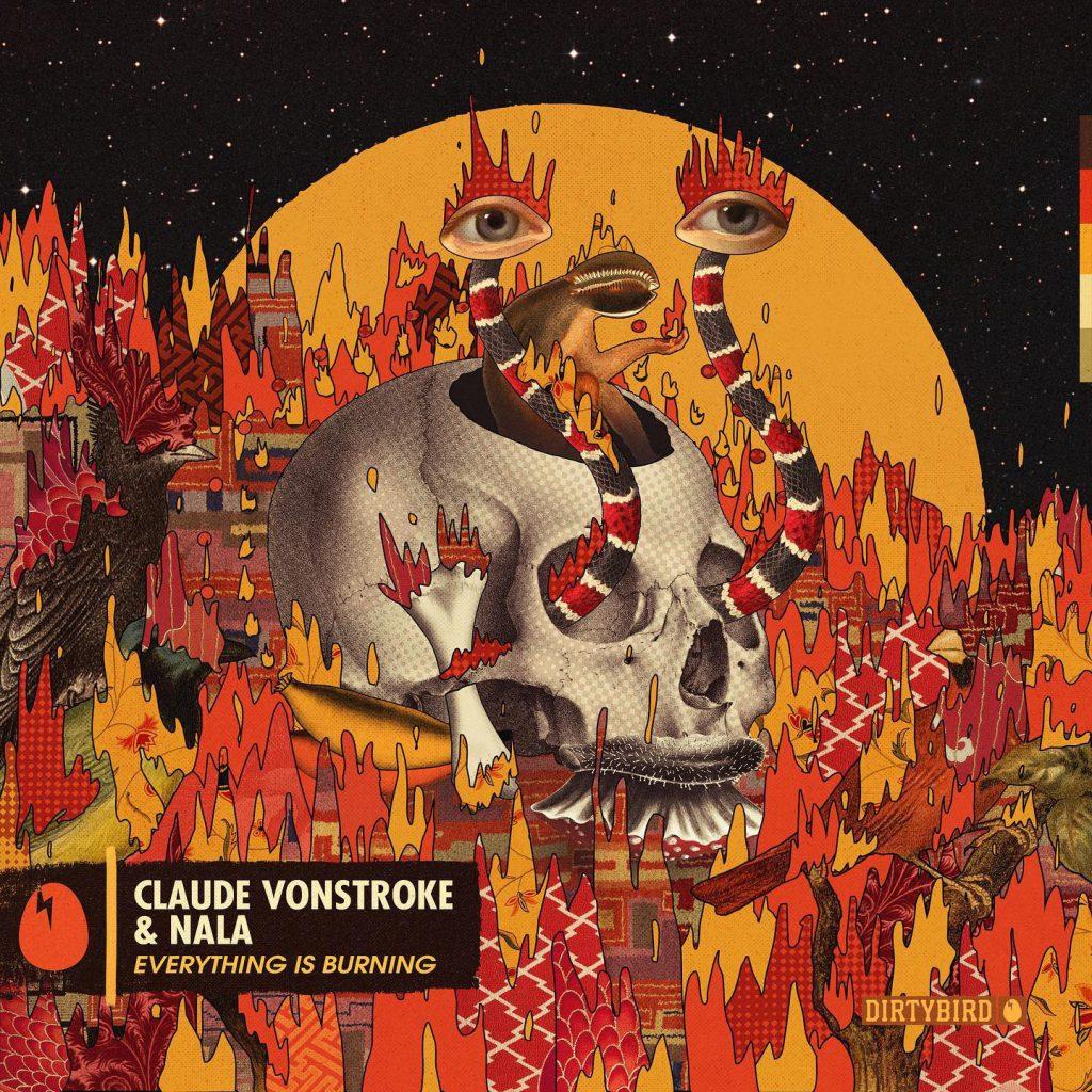Claude VonStroke Nala Everything Is Burning